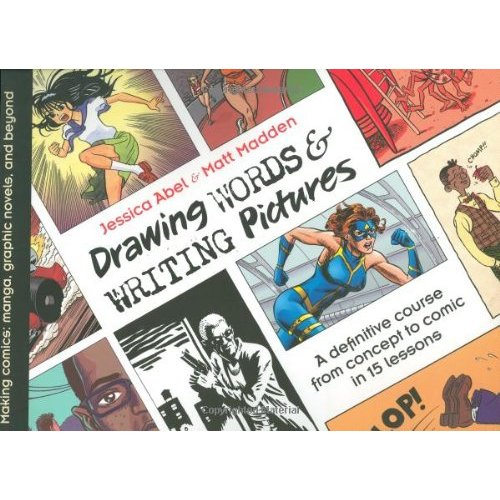 drawing words and writing pictures making comics manga graphic novels and beyond