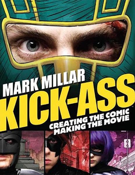 [Kick-Ass: The Movie Book.  by Mark Millar and John Romita Jr ]