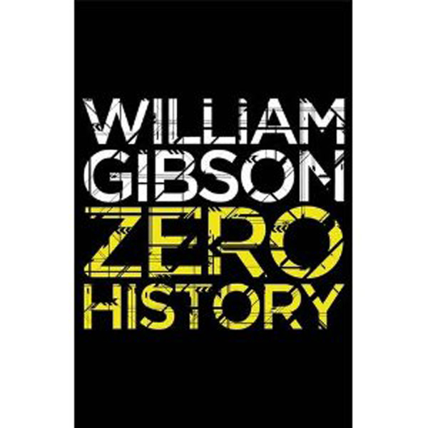 [Zero History by William Gibson ]